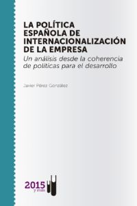 La política española de internacionalización de la empresa. Un análisis desde la coherencia de políticas para el desarrollo