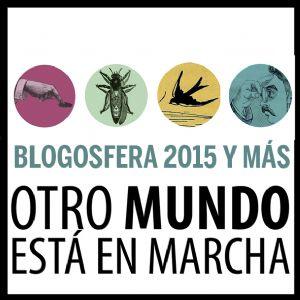 Otro mundo está en marcha, la blogosfera 2015 y más
